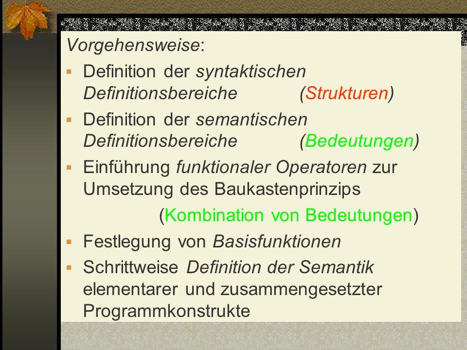 Vorgehensweise: Definition der syntaktischen Definitionsbereiche (Strukturen) Definition der semantischen Definitionsbereiche (Bedeutungen)