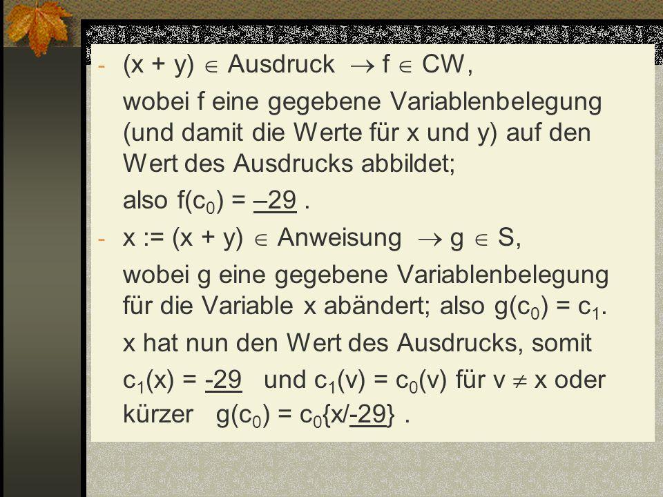 (x + y)  Ausdruck  f  CW, wobei f eine gegebene Variablenbelegung (und damit die Werte für x und y) auf den Wert des Ausdrucks abbildet;