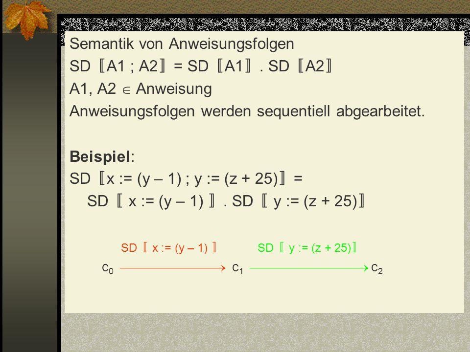 Semantik von Anweisungsfolgen SD〚A1 ; A2〛= SD〚A1〛. SD〚A2〛