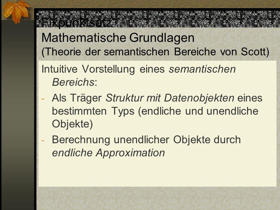 Fixpunktsatz Mathematische Grundlagen (Theorie der semantischen Bereiche von Scott)