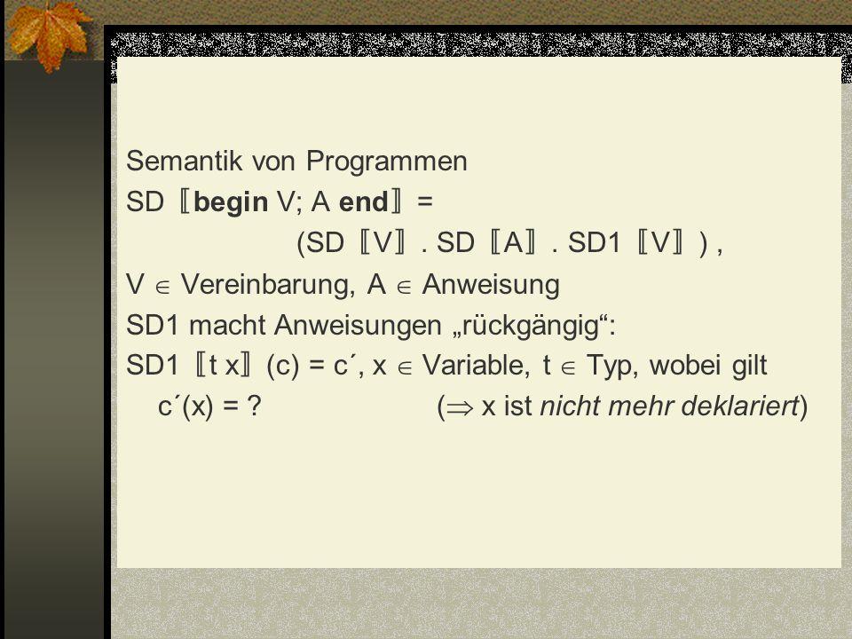 Semantik von Programmen SD〚begin V; A end〛= (SD〚V〛. SD〚A〛