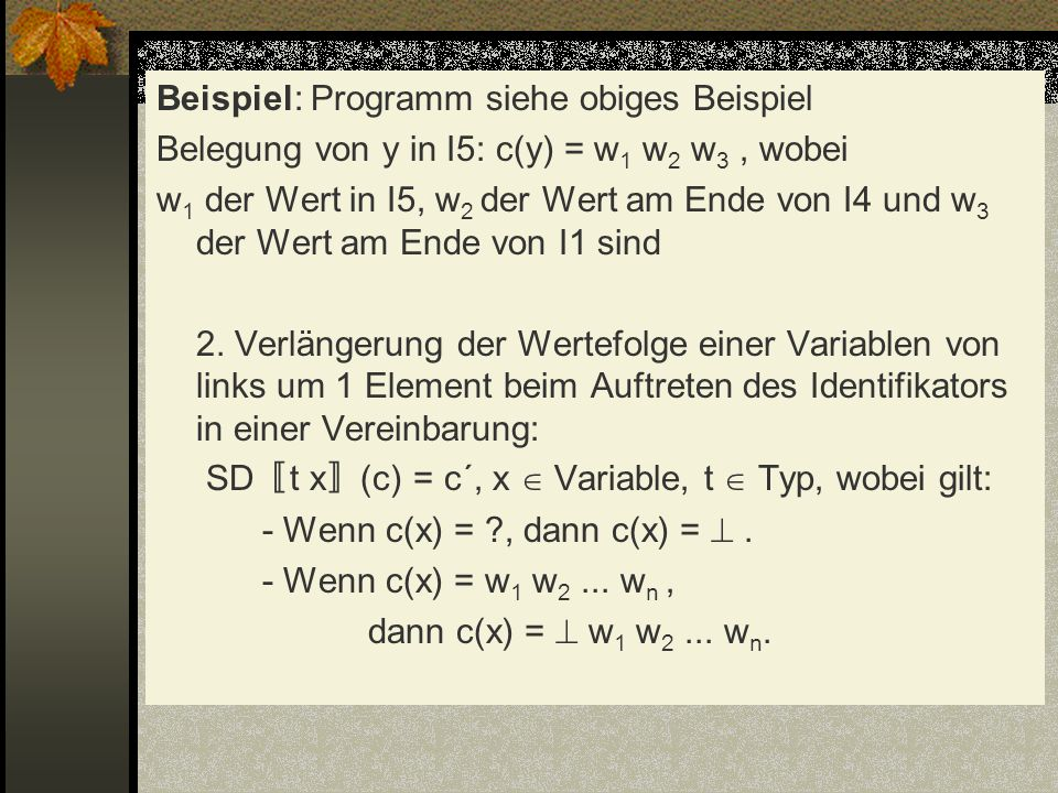 Beispiel: Programm siehe obiges Beispiel Belegung von y in I5: c(y) = w1 w2 w3 , wobei w1 der Wert in I5, w2 der Wert am Ende von I4 und w3 der Wert am Ende von I1 sind 2.