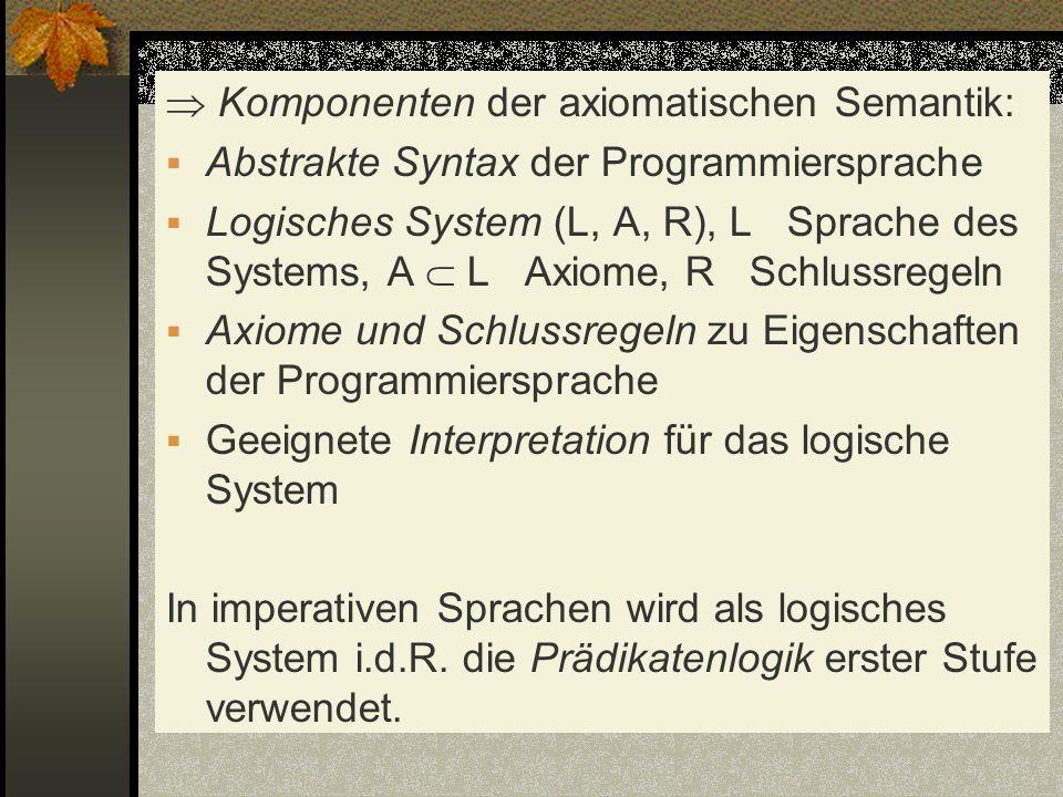  Komponenten der axiomatischen Semantik: