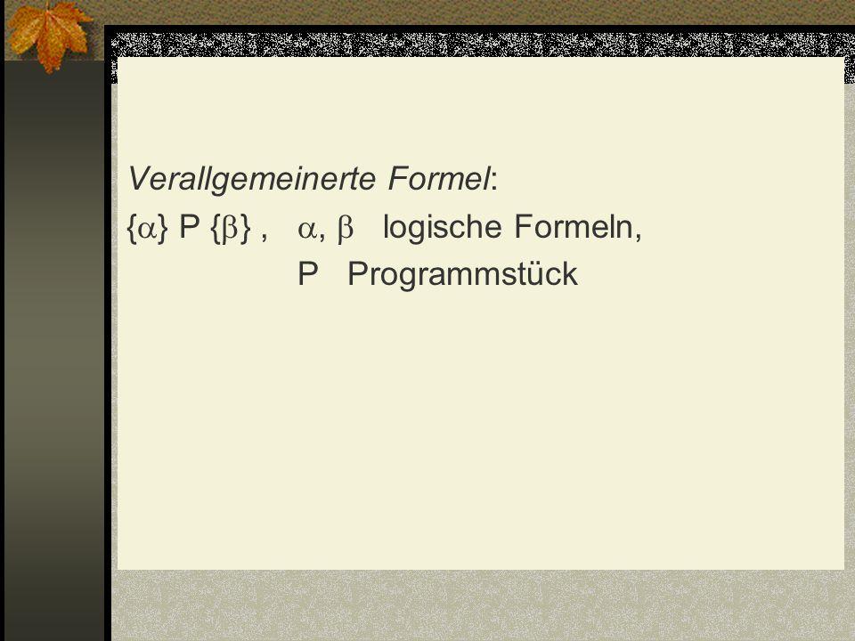 Verallgemeinerte Formel: {} P {} , ,  logische Formeln, P Programmstück
