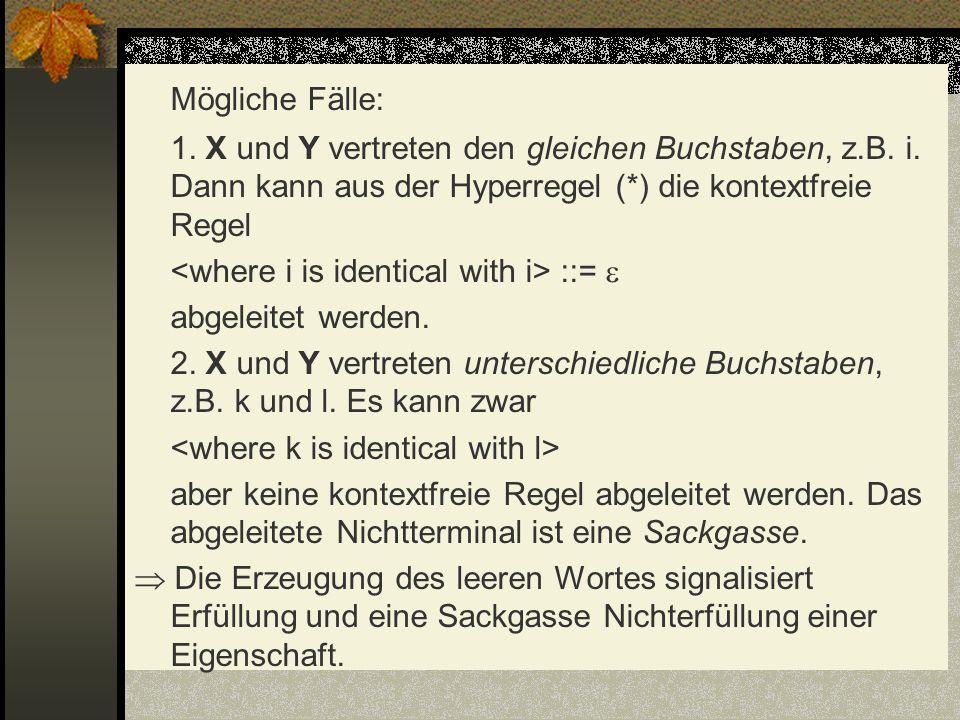 Mögliche Fälle: 1. X und Y vertreten den gleichen Buchstaben, z.B. i. Dann kann aus der Hyperregel (*) die kontextfreie Regel.
