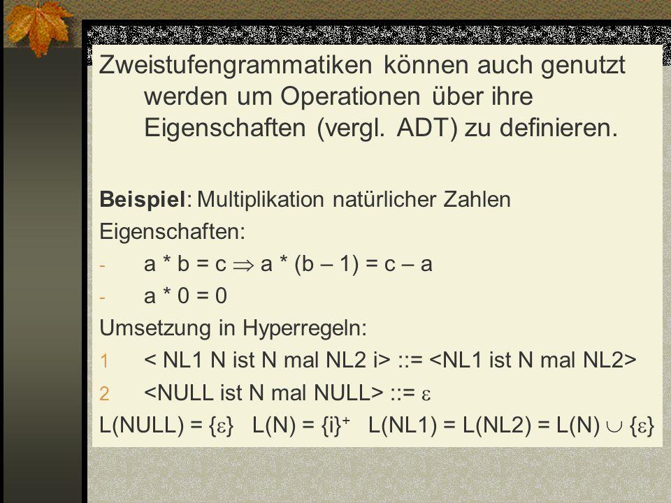 Zweistufengrammatiken können auch genutzt werden um Operationen über ihre Eigenschaften (vergl. ADT) zu definieren.