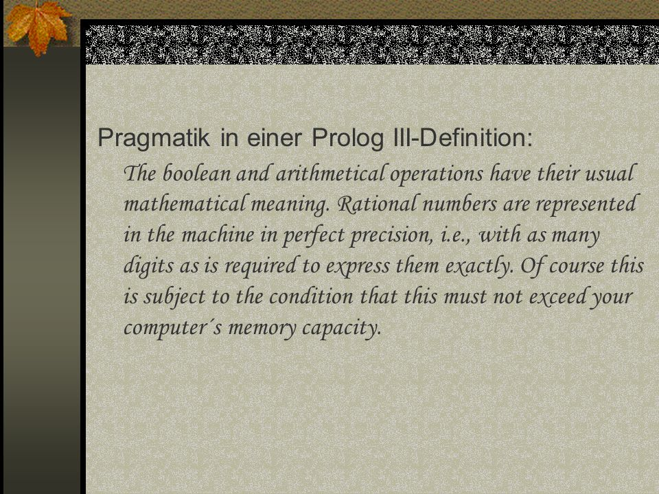 Pragmatik in einer Prolog III-Definition: The boolean and arithmetical operations have their usual mathematical meaning.