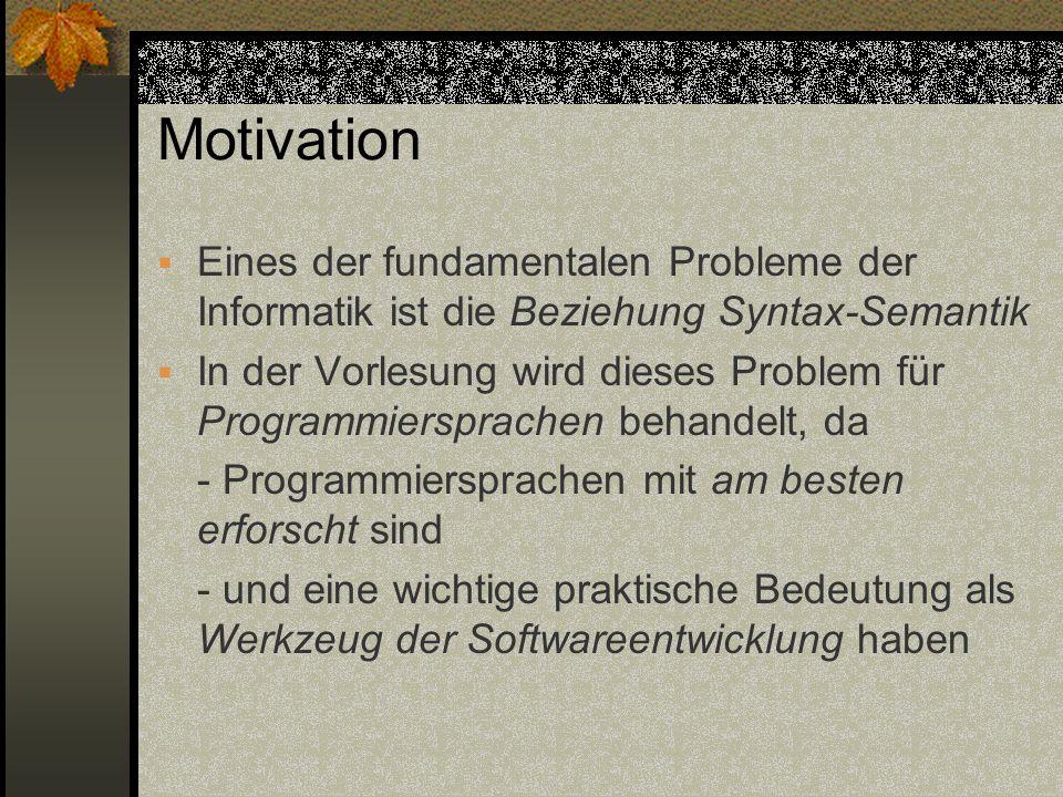 Motivation Eines der fundamentalen Probleme der Informatik ist die Beziehung Syntax-Semantik.