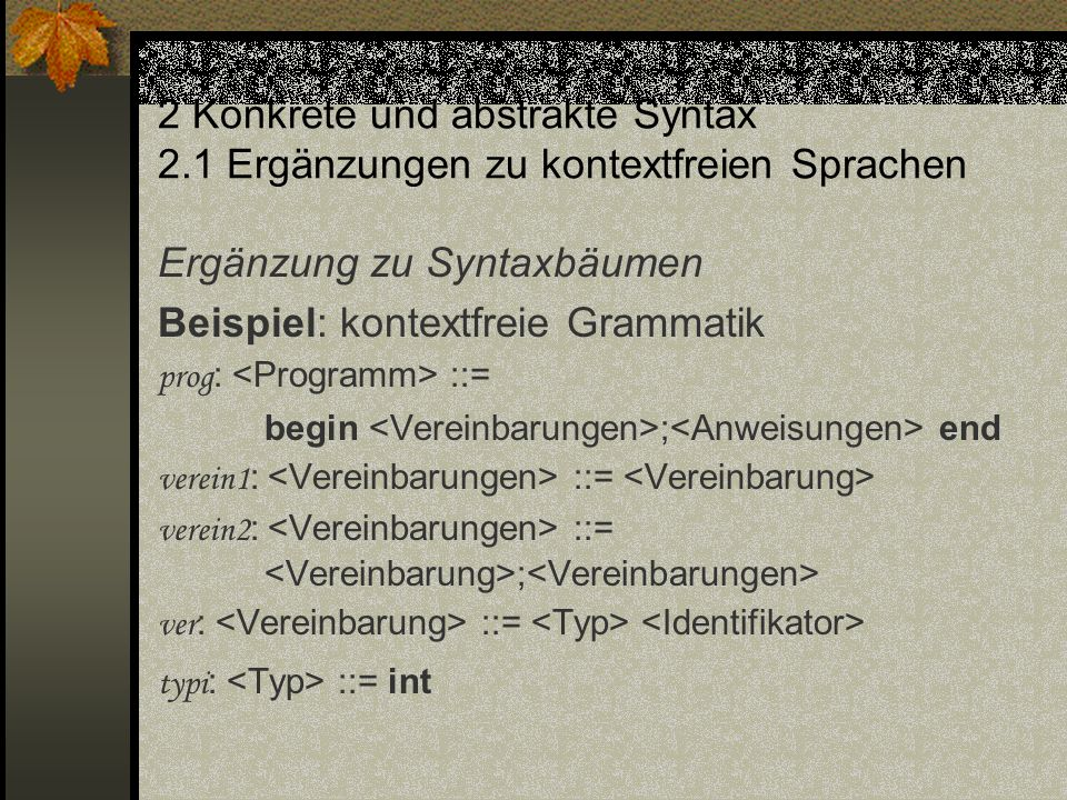 Ergänzung zu Syntaxbäumen Beispiel: kontextfreie Grammatik