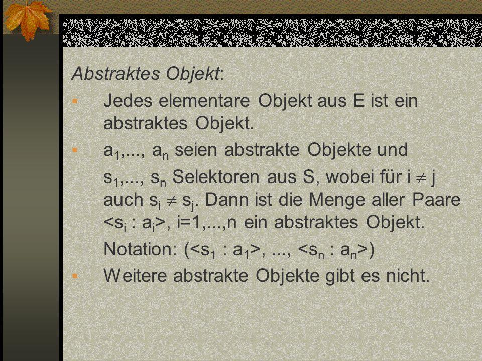 Abstraktes Objekt: Jedes elementare Objekt aus E ist ein abstraktes Objekt. a1,..., an seien abstrakte Objekte und.