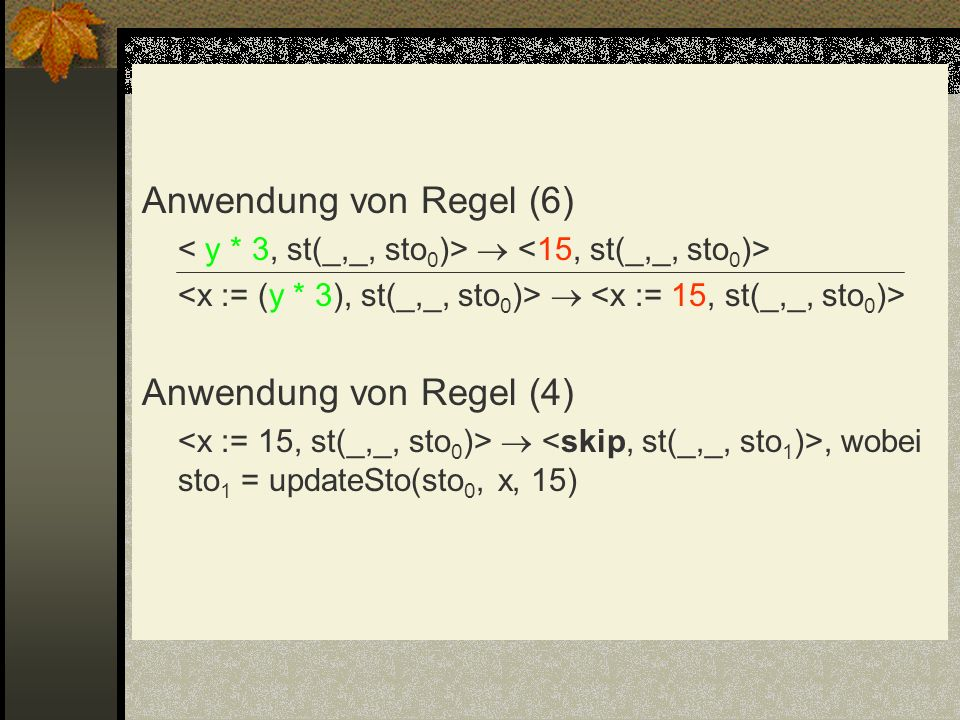 Anwendung von Regel (6) Anwendung von Regel (4)