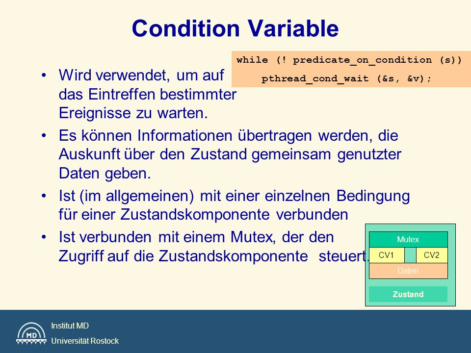 Condition Variable while (! predicate_on_condition (s)) pthread_cond_wait (&s, &v);