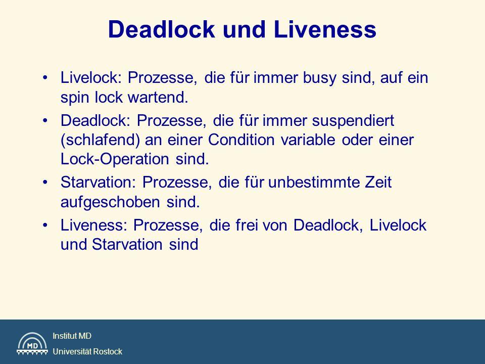 Deadlock und Liveness Livelock: Prozesse, die für immer busy sind, auf ein spin lock wartend.