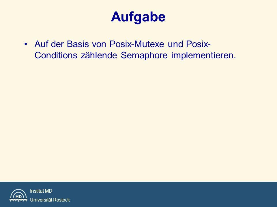 Aufgabe Auf der Basis von Posix-Mutexe und Posix-Conditions zählende Semaphore implementieren.