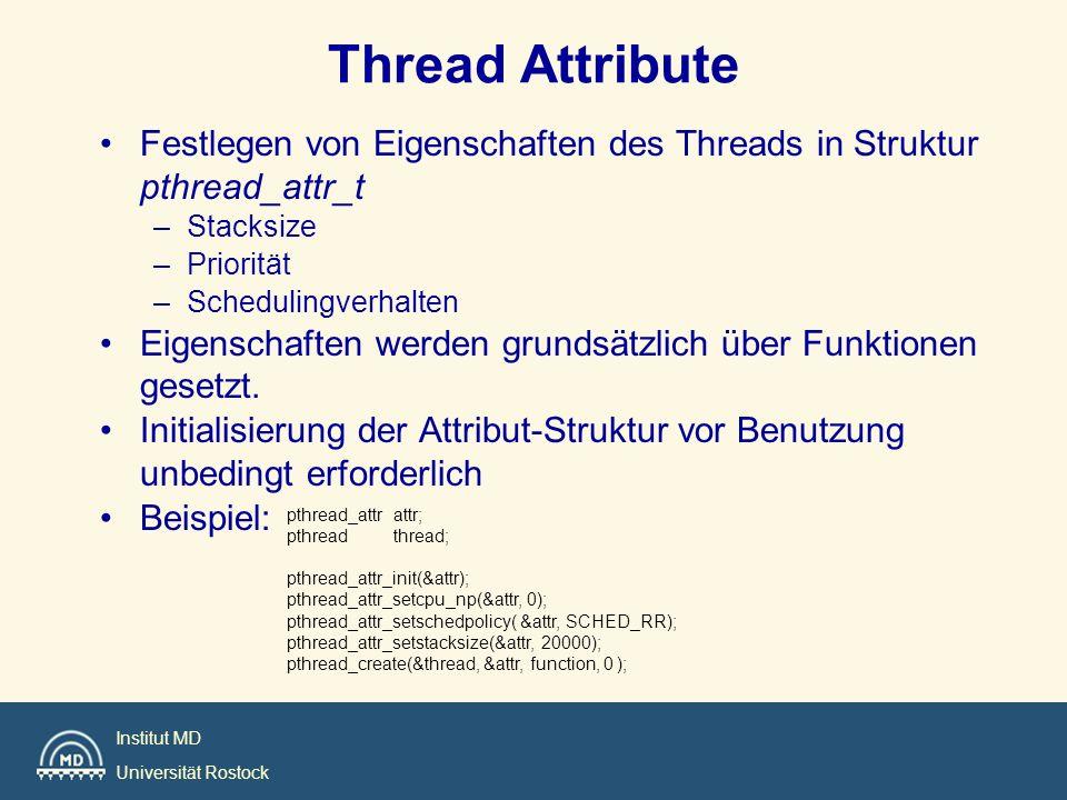 Thread Attribute Festlegen von Eigenschaften des Threads in Struktur pthread_attr_t. Stacksize. Priorität.