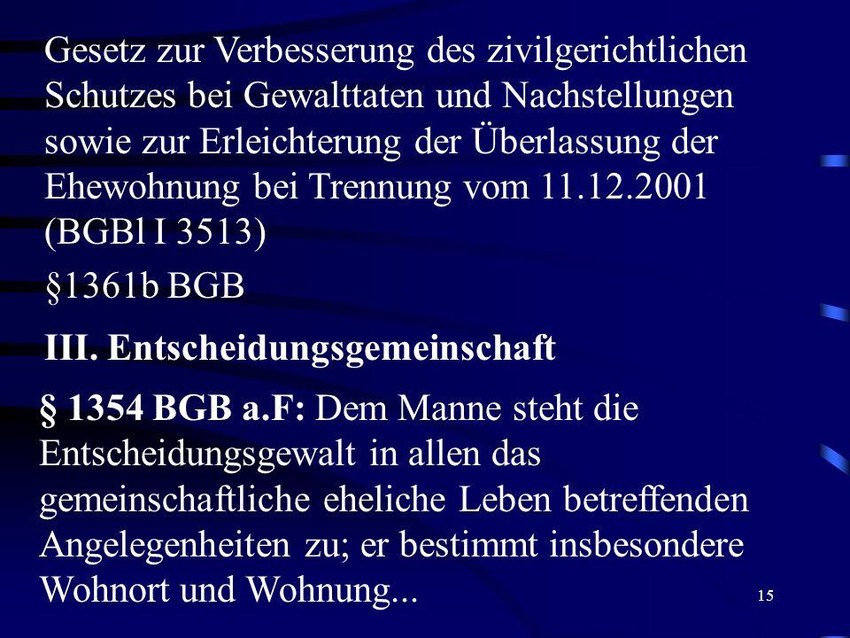 Gesetz zur Verbesserung des zivilgerichtlichen Schutzes bei Gewalttaten und Nachstellungen sowie zur Erleichterung der Überlassung der Ehewohnung bei Trennung vom 11.12.2001 (BGBl I 3513)