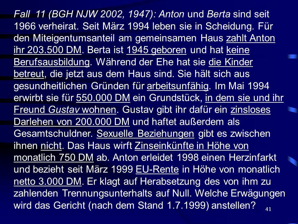 Fall 11 (BGH NJW 2002, 1947): Anton und Berta sind seit 1966 verheirat