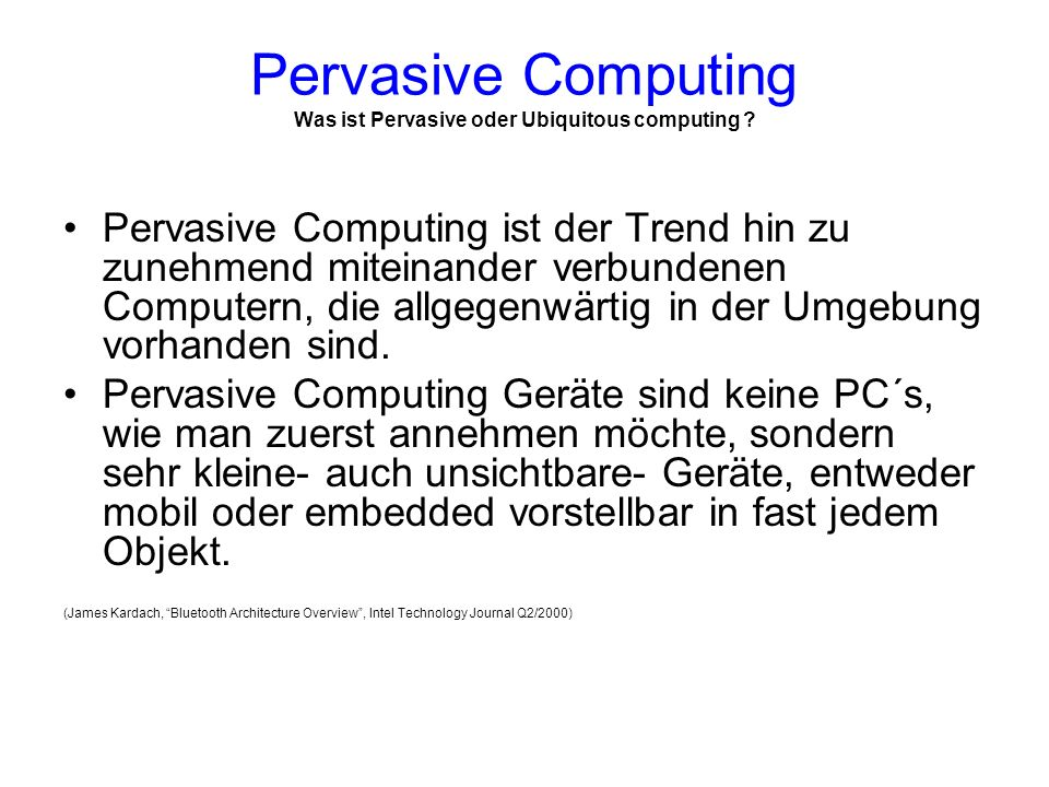 Pervasive Computing Was ist Pervasive oder Ubiquitous computing