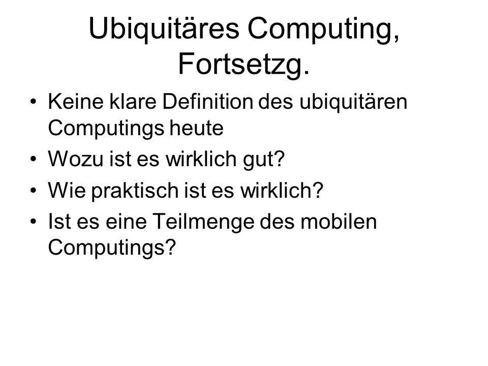 Ubiquitäres Computing, Fortsetzg.