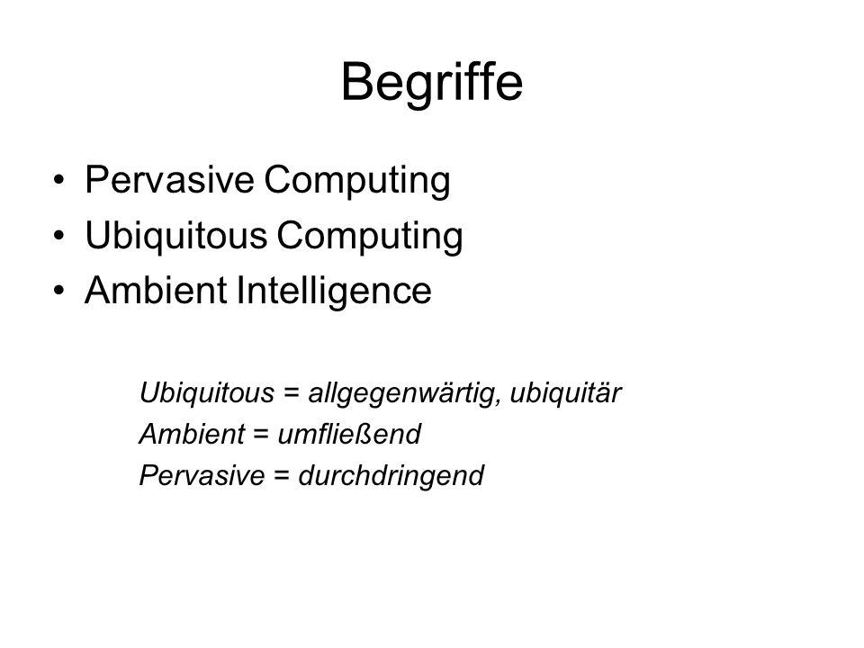 Begriffe Pervasive Computing Ubiquitous Computing Ambient Intelligence