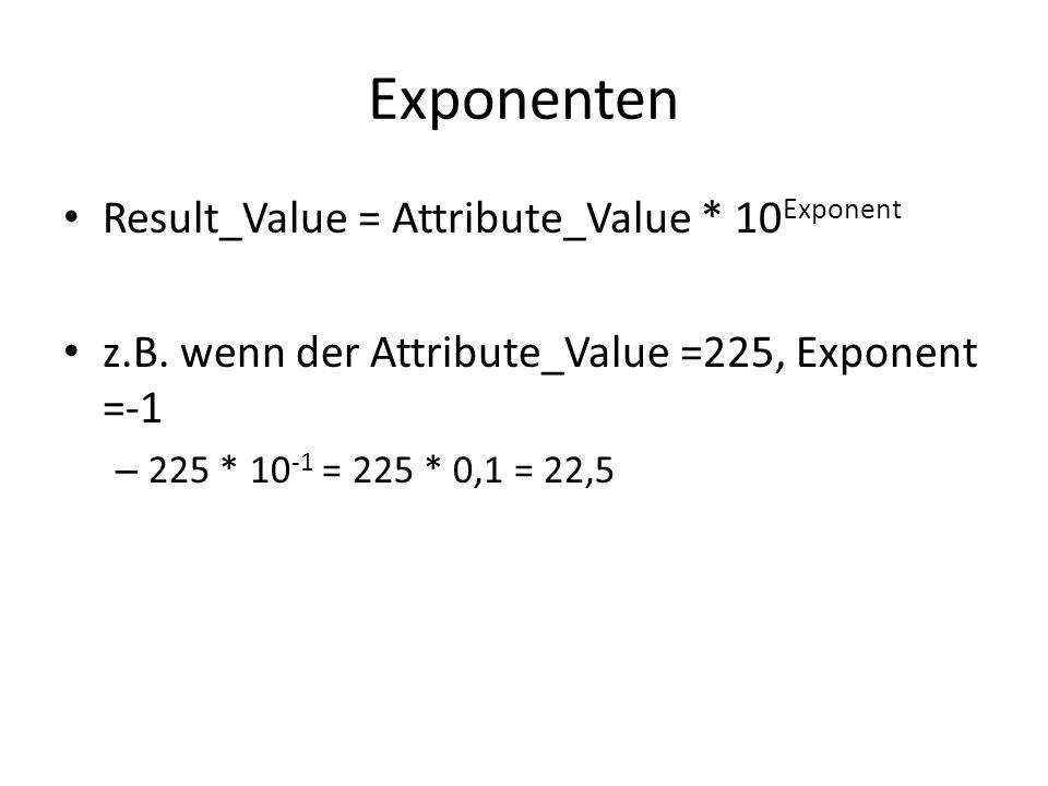 Exponenten Result_Value = Attribute_Value * 10Exponent