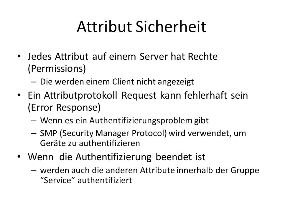 Attribut Sicherheit Jedes Attribut auf einem Server hat Rechte (Permissions) Die werden einem Client nicht angezeigt.