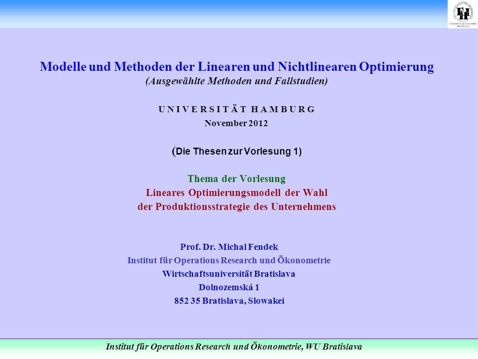 Modelle und Methoden der Linearen und Nichtlinearen Optimierung (Ausgewählte Methoden und Fallstudien) U N I V E R S I T Ä T H A M B U R G November 2012 (Die Thesen zur Vorlesung 1) Thema der Vorlesung Lineares Optimierungsmodell der Wahl der Produktionsstrategie des Unternehmens