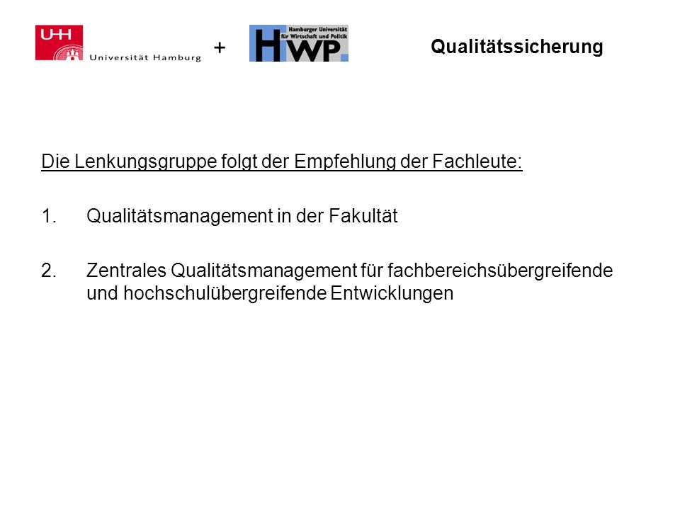 Qualitätssicherung Die Lenkungsgruppe folgt der Empfehlung der Fachleute: Qualitätsmanagement in der Fakultät.