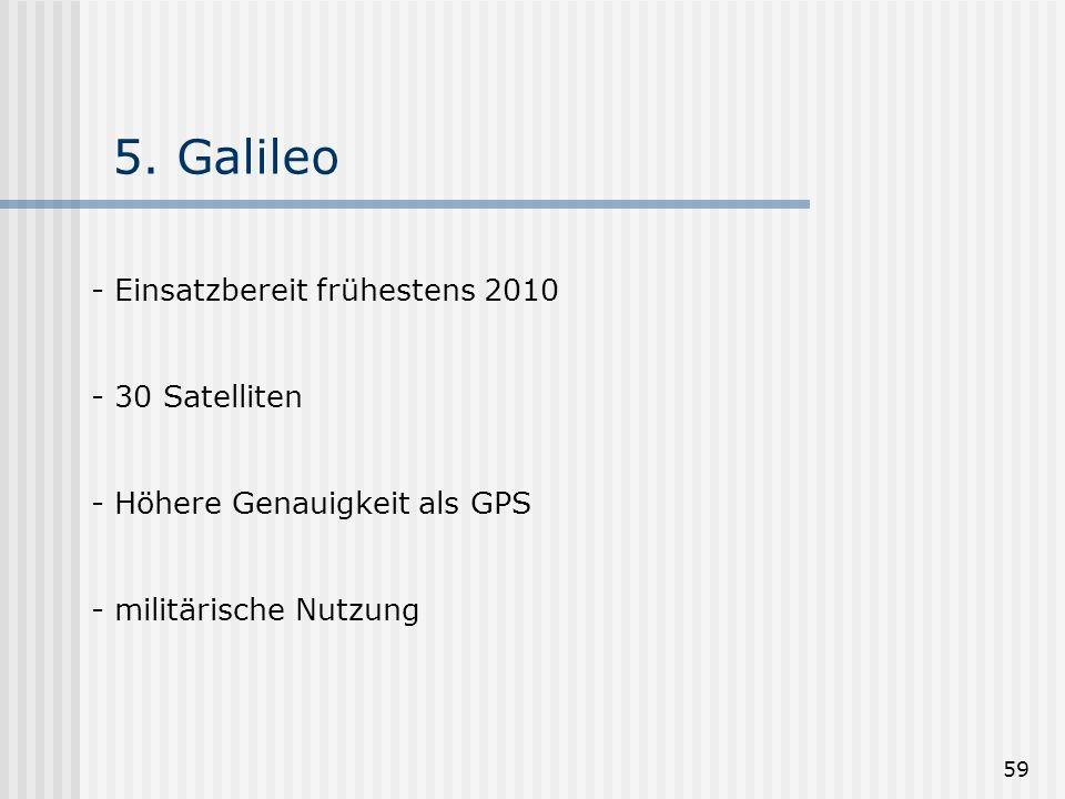 5. Galileo Einsatzbereit frühestens 2010 30 Satelliten