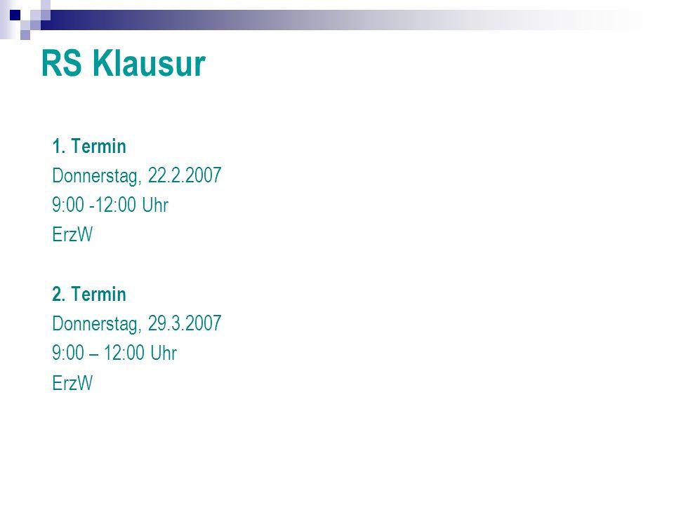 RS Klausur 1. Termin Donnerstag, 22.2.2007 9:00 -12:00 Uhr ErzW