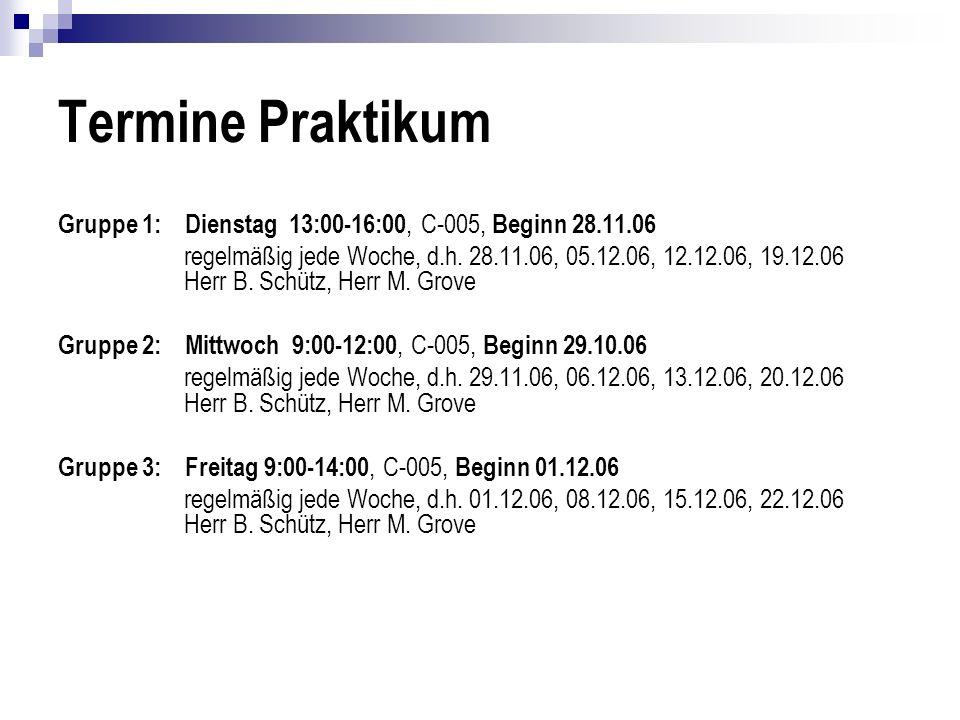 Termine Praktikum Gruppe 1: Dienstag 13:00-16:00, C-005, Beginn 28.11.06.