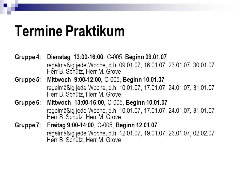 Termine Praktikum Gruppe 4: Dienstag 13:00-16:00, C-005, Beginn 09.01.07.