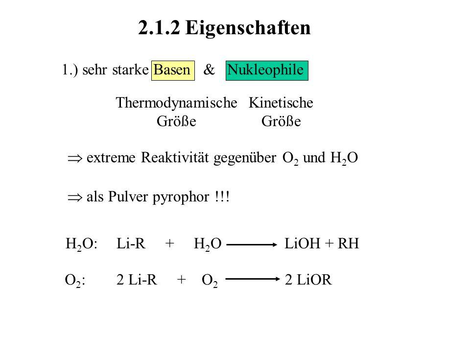 2.1.2 Eigenschaften 1.) sehr starke Basen & Nukleophile