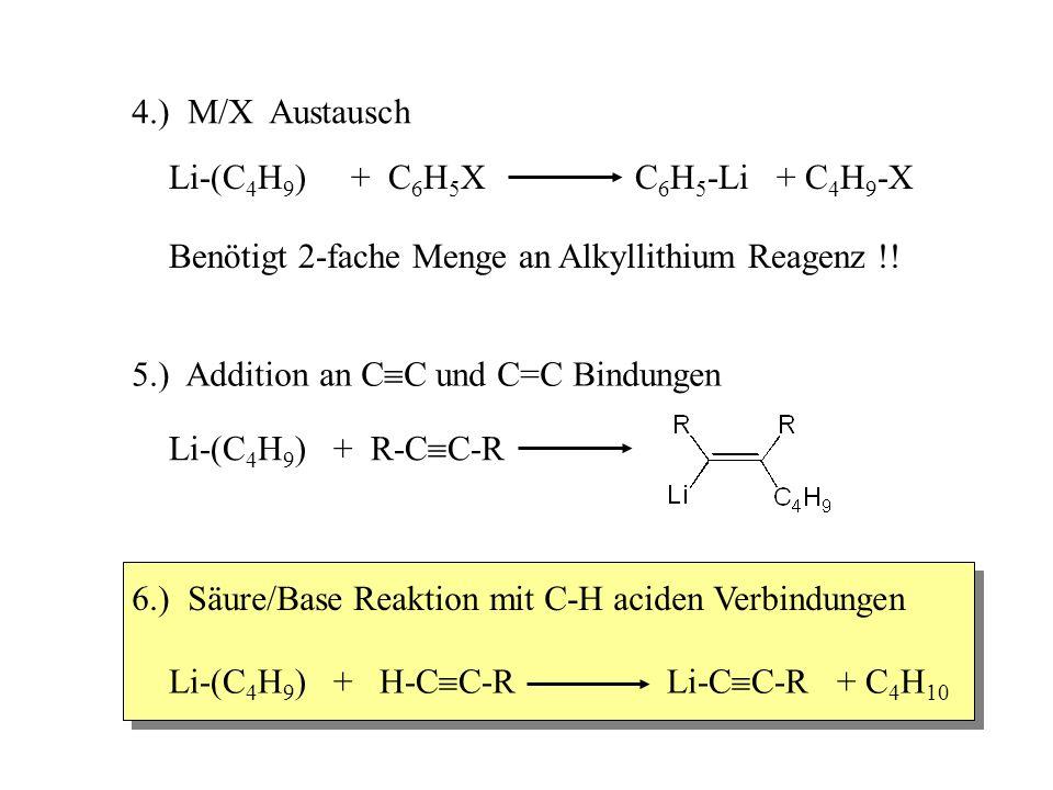 4.) M/X Austausch Li-(C4H9) + C6H5X C6H5-Li + C4H9-X. Benötigt 2-fache Menge an Alkyllithium Reagenz !!