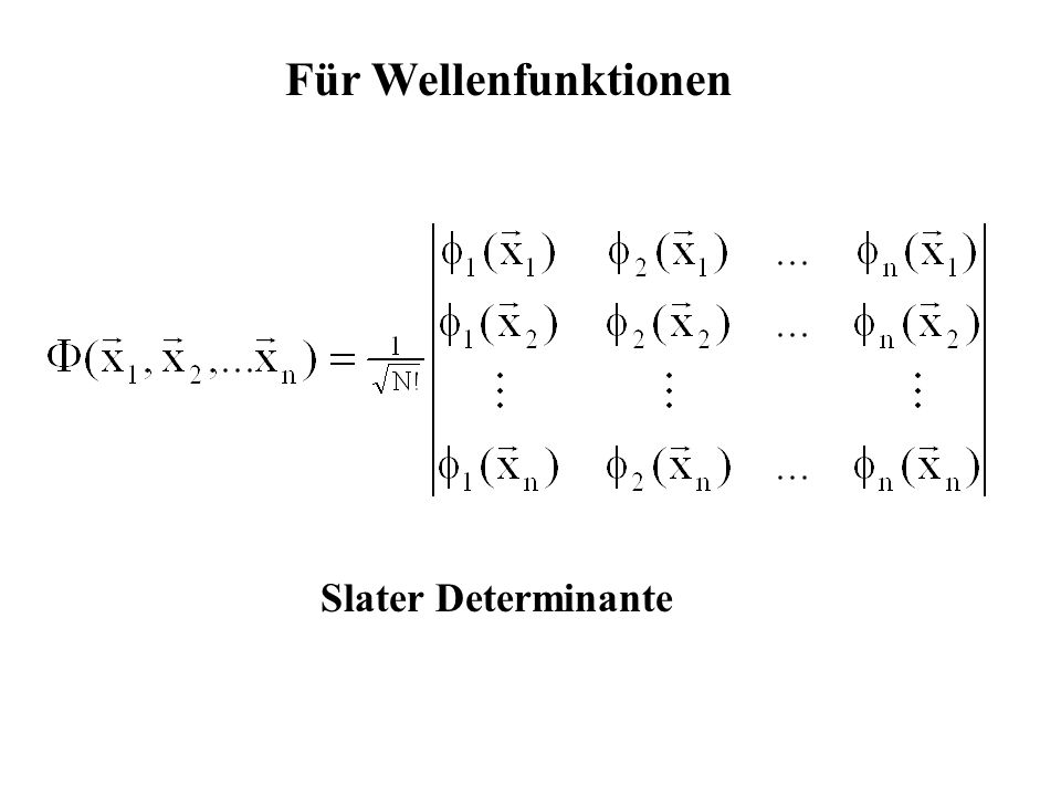 Für Wellenfunktionen Slater Determinante