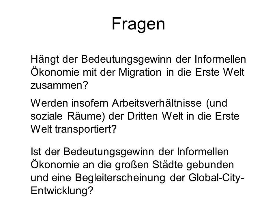 Fragen Hängt der Bedeutungsgewinn der Informellen Ökonomie mit der Migration in die Erste Welt zusammen