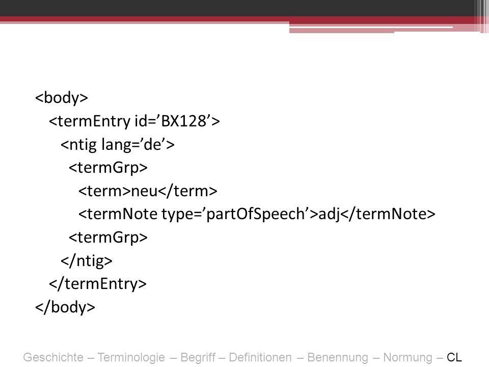 <body> <termEntry id='BX128'> <ntig lang='de'> <termGrp> <term>neu</term> <termNote type='partOfSpeech'>adj</termNote> </ntig> </termEntry> </body>