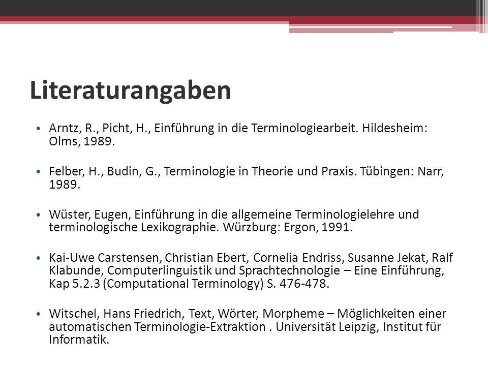 Literaturangaben Arntz, R., Picht, H., Einführung in die Terminologiearbeit. Hildesheim: Olms, 1989.