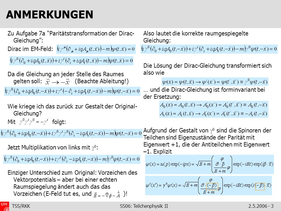 ANMERKUNGEN Zu Aufgabe 7a Paritätstransformation der Dirac-Gleichung : Dirac im EM-Feld: