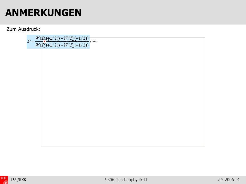 ANMERKUNGEN Zum Ausdruck: TSS/RKK SS06: Teilchenphysik II