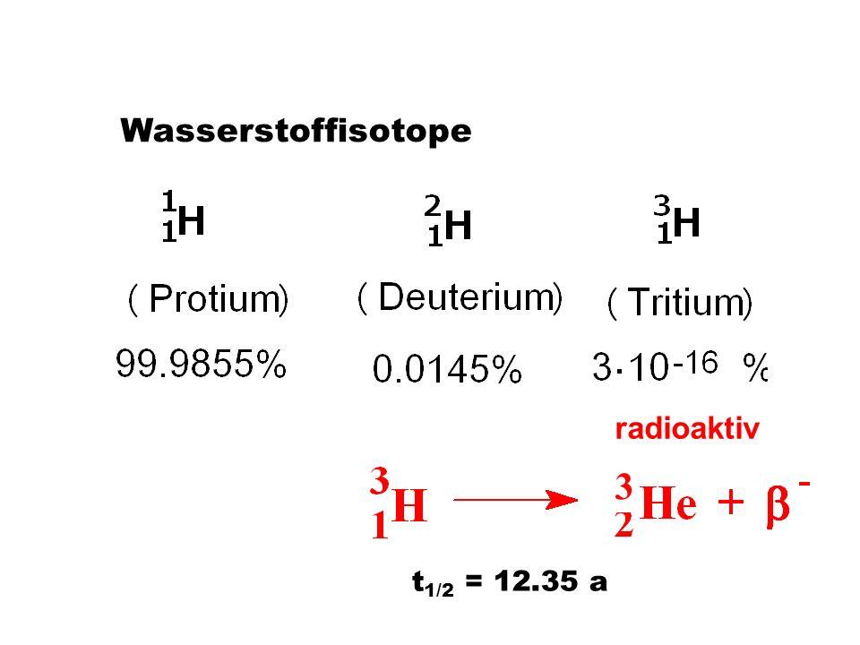 Wasserstoffisotope radioaktiv 3 t1/2 = 12.35 a