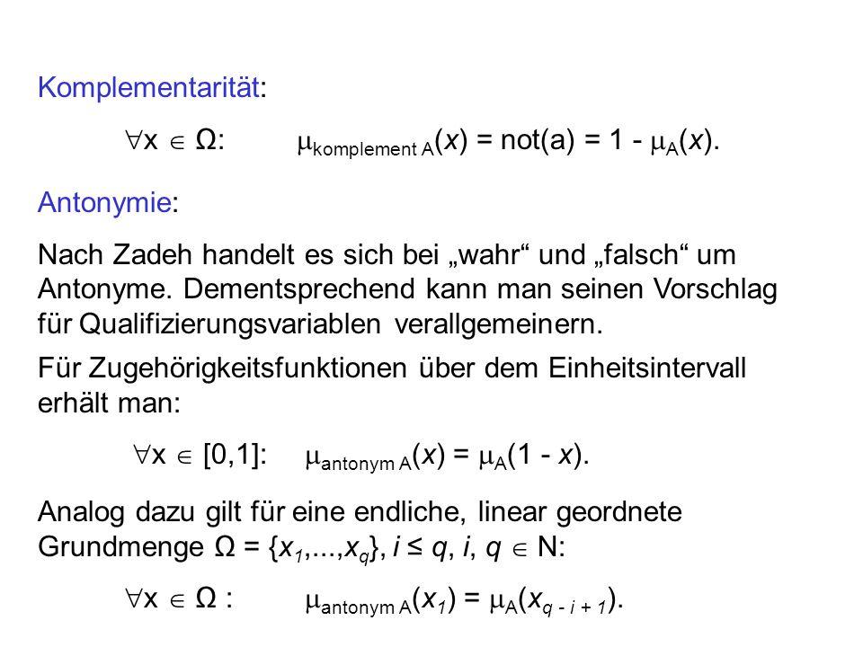 Komplementarität: x  Ω: komplement A(x) = not(a) = 1 - A(x). Antonymie: