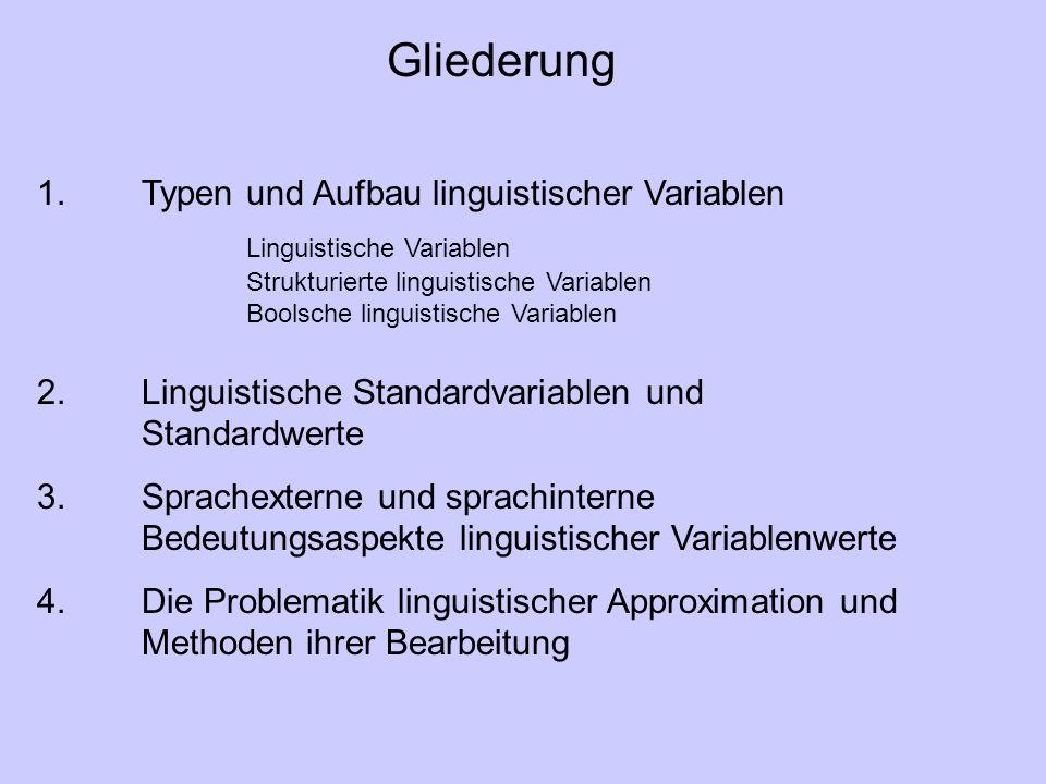 Gliederung 1. Typen und Aufbau linguistischer Variablen