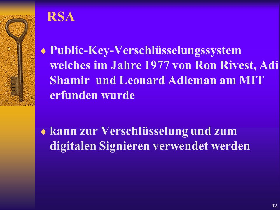 RSAPublic-Key-Verschlüsselungssystem welches im Jahre 1977 von Ron Rivest, Adi Shamir und Leonard Adleman am MIT erfunden wurde.