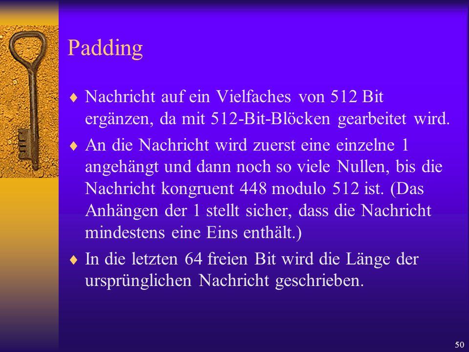 PaddingNachricht auf ein Vielfaches von 512 Bit ergänzen, da mit 512-Bit-Blöcken gearbeitet wird.
