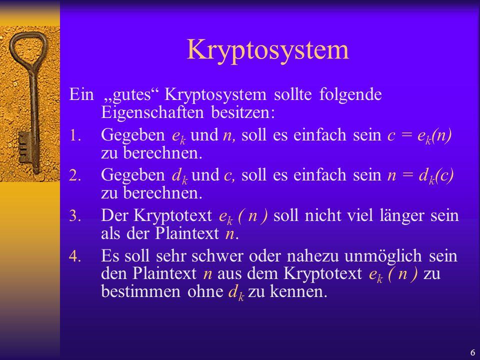 """KryptosystemEin """"gutes Kryptosystem sollte folgende Eigenschaften besitzen: Gegeben ek und n, soll es einfach sein c = ek(n) zu berechnen."""