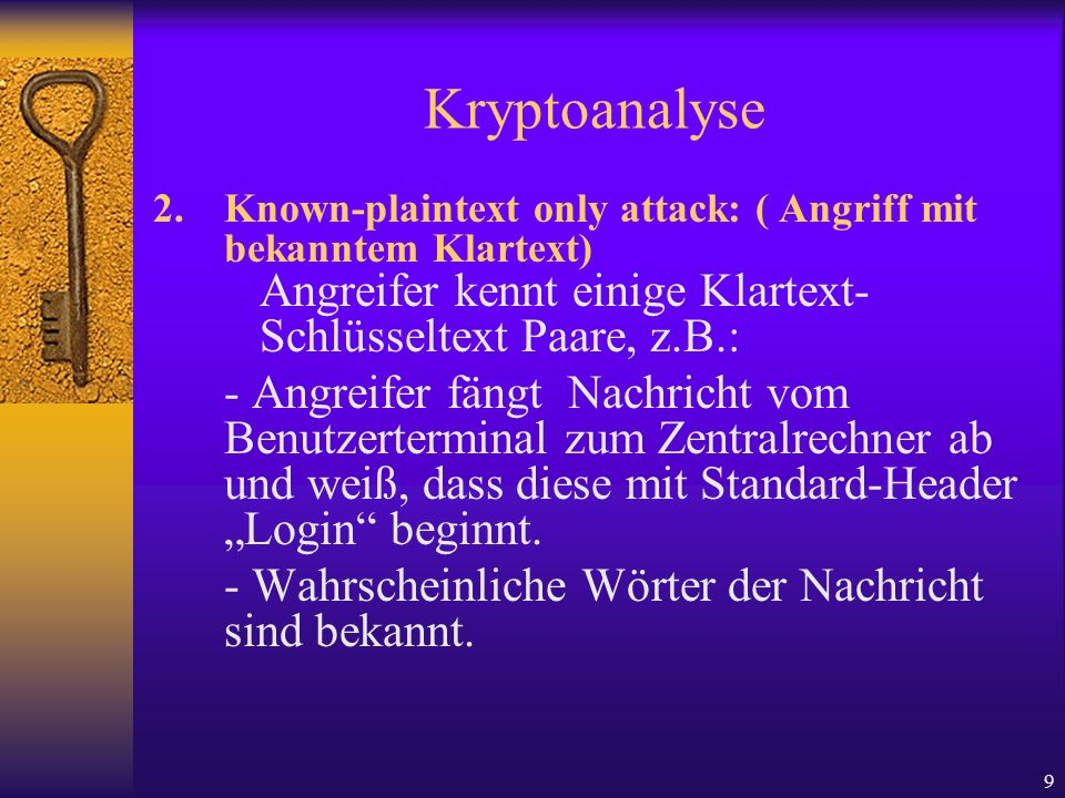 Kryptoanalyse2. Known-plaintext only attack: ( Angriff mit bekanntem Klartext) Angreifer kennt einige Klartext- Schlüsseltext Paare, z.B.: