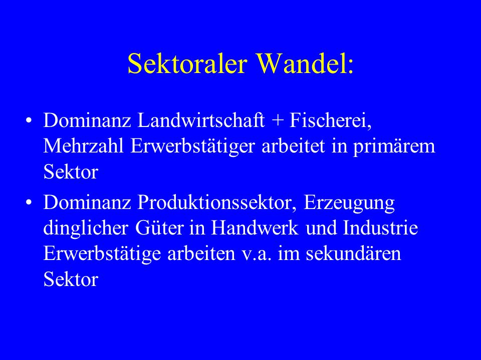 Sektoraler Wandel: Dominanz Landwirtschaft + Fischerei, Mehrzahl Erwerbstätiger arbeitet in primärem Sektor.
