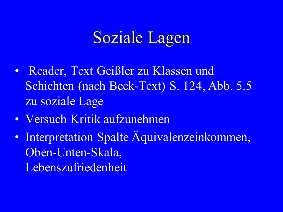 Soziale Lagen Reader, Text Geißler zu Klassen und Schichten (nach Beck-Text) S. 124, Abb. 5.5 zu soziale Lage.