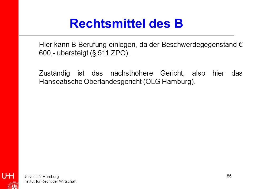 Rechtsmittel des B Hier kann B Berufung einlegen, da der Beschwerdegegenstand € 600,- übersteigt (§ 511 ZPO).